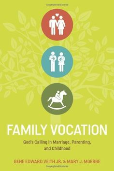 Family Vocation: God's Calling in Marriage, Parenting, and Childhood by Gene Edward Veith Jr., http://www.amazon.com/dp/1433524066/ref=cm_sw_r_pi_dp_j2uXqb104Z7NJ