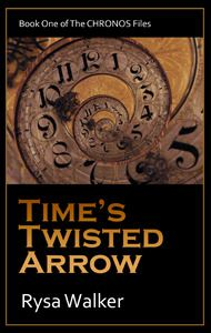 Time's Twisted Arrow (The Chronos Files #1) by Rysa Walker