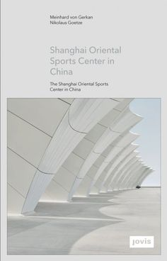 The Shanghai Oriental Sports Center in China - JOVIS Publishers