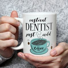 Instant Dentist, Just Add Coffee - Funny Coffee Mug Perfect Novelty Gag Gift For Dentists