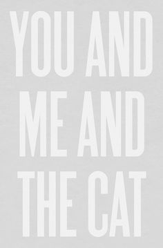 Typography Art Print by Ashley G - You and Me and the Cat. $38.00, via Etsy.
