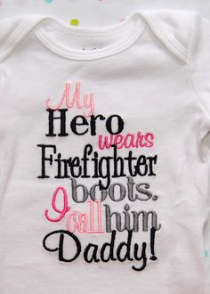 My Hero Wears Firefighter boots I Call Him Daddy Embroidered Shirt or Onesie. $14.00, via Etsy.