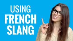 Ask a French Teacher - Using French Slang