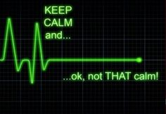 Keep calm and.ok, not THAT calm! Nursing school humor :) that made me giggle Ems Humor, Medical Humor, Nurse Humor, Paramedic Humor, Rn Nurse, Nurse Stuff, Work Humor, Funny Quotes, Funny Memes