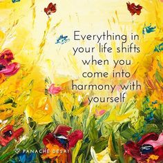 Everything in your life shifts when you come into harmony with yourself ☆