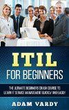 Free Kindle Book -  [Computers & Technology][Free] ITIL For Beginners 2nd Edition: The Ultimate Beginners Crash Course To Learn IT Service Management Quickly And Easily (ITIL, ITSM, Project Management, Computer Programming, ITIL Foundations, Prince2)