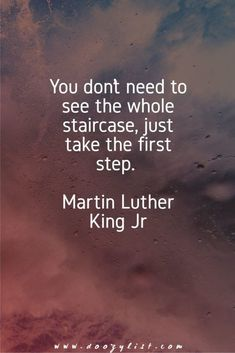 Inspirational Quotes // You don't need to see the whole staircase, just take the first step. - Martin Luther King Jr #wiselifelessons #quotes #lifelessons
