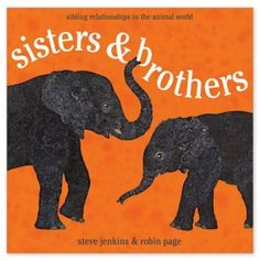 """Sisters and Brothers"" by Steve Jenkins & Robin Page sibl relationship, siblings, children books"