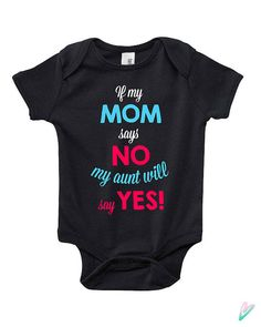Cute If My Mom Says No My Aunt Will Say Yes Baby by TeenieTees