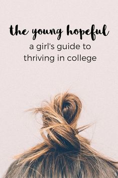 If you want to learn what it takes to truly thrive in college, then you�ve come to the right place. Here at The Young Hopeful, we�re all about practical, real-life advice and tips that will make your college experience that much easier.