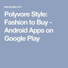 Polyvore Style: Fashion to Buy - Android Apps on Google Play