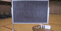 Need A Good Laugh? Check Out Quilting Anonymous – A Support Group