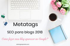 Meta tags SEO para blogs 2018: como fazer meu blog aparecer no Google?