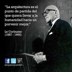 #FRASES La arquitectura es el punto de partida del que quiera llevar a la humanidad hacia un porvenir mejor. Le Corbusier