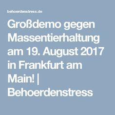 Großdemo gegen Massentierhaltung am 19. August 2017 in Frankfurt am Main!   Behoerdenstress