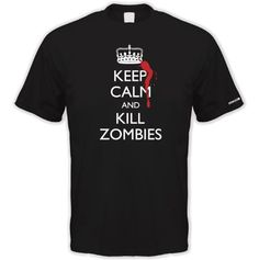 Keep Calm and Kill Zombies T-shirt at Amazon.co.uk http://www.amazon.co.uk/dp/B007TIEKWK/ref=cm_sw_r_pi_dp_SRODsb1518T6H