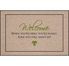Welcome, When Your Here Your Family Doormat