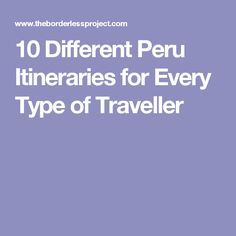 10 Different Peru Itineraries for Every Type of Traveller
