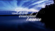 """""""Love Crucified Arose"""" by Michael Card"""
