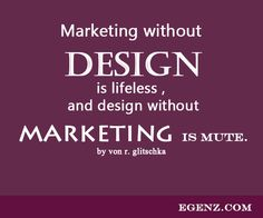 Marketing without design is lifeless, and design without marketing is mute by Von r Glitschka. We also provide services such as Malaysia Website Design, Web Development Kuala Lumpur, Groupon Website, Auction Website, Ecommerce, SMS Blast Malaysia, Internet Marketing, SEO, Online Advertising Malaysia and etc. For more information, please visit our website www.Egenz.com or call us now +603-62099903.