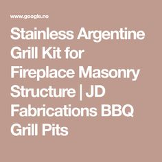 Stainless Argentine Grill Kit for Fireplace Masonry Structure   JD Fabrications BBQ Grill Pits