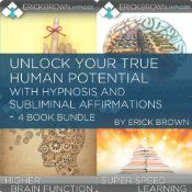 Become a faster learner, increase your focus and concentration, and get the most out of your mind and memory with Unlock Your True Human Potential with Hypnosis and Subliminal Affirmations - 4 Book Bundle, by world-renowned hypnotherapist Erick Brown. This unique collection of state-of-the-art hypnosis recordings includes four full-length programs specifically designed to help you increase your focus and use your brain to its fullest potential.