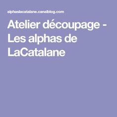 Atelier découpage - Les alphas de LaCatalane