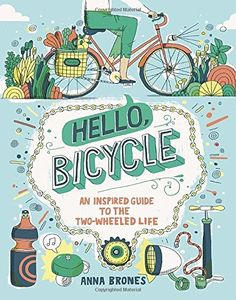 Hello, Bicycle: An Inspired Guide to the Two-Wheeled Life... https://www.amazon.com/dp/1607748835/ref=cm_sw_r_pi_dp_VtCyxb9P4FES8