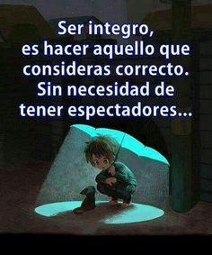 Ser integro es aquello que consideras correcto sin necesidad de tener espectadores. #integridad
