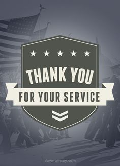 To everyone who has served our country –THANK YOU!