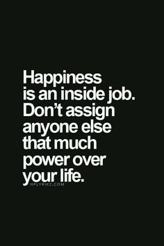 So true! Don't wait for someone to make you happy, make yourself happy!