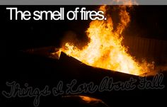 things i love about fall - The smell of fires.