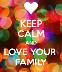 Love your family because they every help you