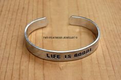 LIFE IS GOOD!  Hand Stamped Cuff Bracelet  by TwoFeathersJewelry, $18.95 #lifeisgood #handstamped #cuff #bracelet #inspirational #message #postivethinking