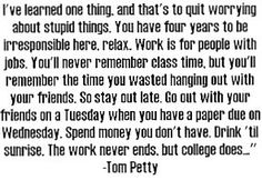 i need to remember this.. college will be over before i know it.