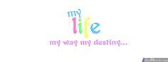 My Life My Way My Destiny Facebook Cover