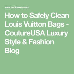 ddde21f27b11 How to Safely Clean Louis Vuitton Bags