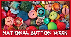 National Button Week, March 19 - 25, 2017