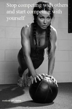Start competing with yourself quotes quote girl fitness workout motivation exercise motivate fitness quote fitness quotes workout quote workout quotes exercise quotes medicine ball competing