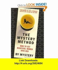 The Mystery Method How to Get Beautiful Women Into Bed (9780312360115) Mystery, Chris Odom, Neil Strauss , ISBN-10: 0312360118  , ISBN-13: 978-0312360115 ,  , tutorials , pdf , ebook , torrent , downloads , rapidshare , filesonic , hotfile , megaupload , fileserve
