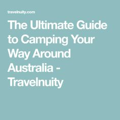 The Ultimate Guide to Camping Your Way Around Australia - Travelnuity