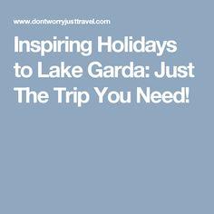 Inspiring Holidays to Lake Garda: Just The Trip You Need!