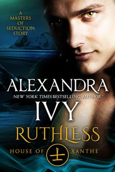 Ruthless: House of Xanthe ~ by Alexandra Ivy . . . Jian, Master of the House Xanthe, has devoted his life to returning his family to their former prominence. When he's offered a contract to hunt down the missing Sovereign, he's eager to accept. The last thing he expects is to encounter a stunningly beautiful angel who stirs more than his lust.