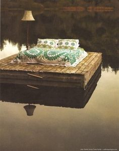 my dream bed..... just floating on the water.... in the middle of nowhere at all.