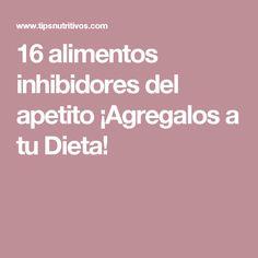16 alimentos inhibidores del apetito ¡Agregalos a tu Dieta!