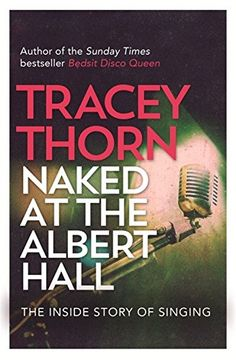 Naked at the Albert Hall: The Inside Story of Singing by Tracey Thorn