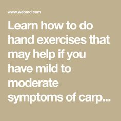 Learn how to do hand exercises that may help if you have mild to moderate symptoms of carpal tunnel syndrome.
