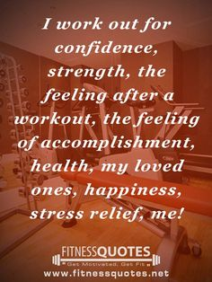 I work out for confidence, strength, the feeling after a workout, the feeling of accomplishment, health, my loved ones, happiness, stress relief, me! #workout #quotes