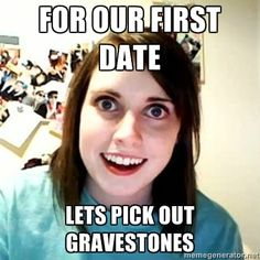 149 best overly attached girlfriend memes images on pinterest