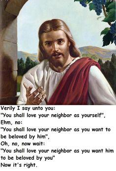 You shall love your neighbor....